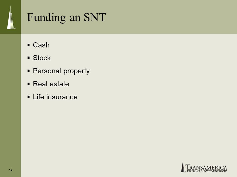 Funding an SNT Cash Stock Personal property Real estate Life insurance 14