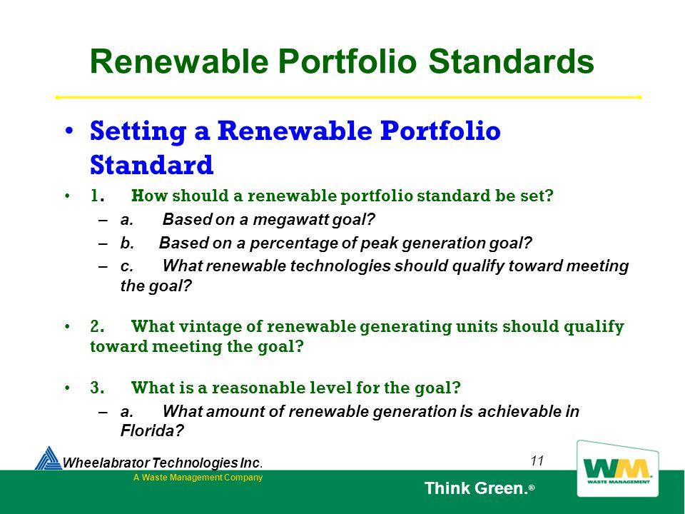 11 Renewable Portfolio Standards Setting a Renewable Portfolio Standard 1. How should a renewable portfolio standard be set? – a. Based on a megawatt