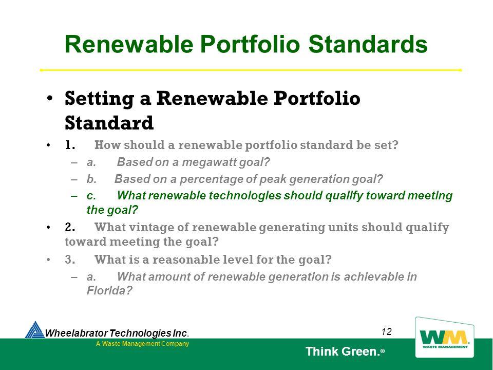 12 Renewable Portfolio Standards Setting a Renewable Portfolio Standard 1. How should a renewable portfolio standard be set? – a. Based on a megawatt