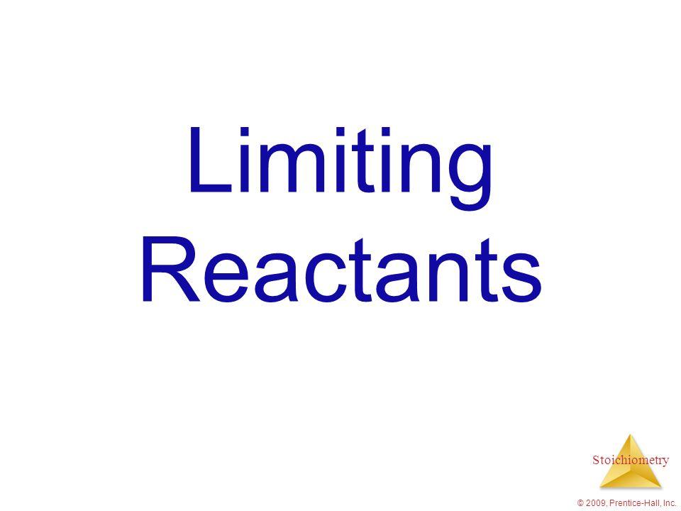 Stoichiometry © 2009, Prentice-Hall, Inc. Limiting Reactants