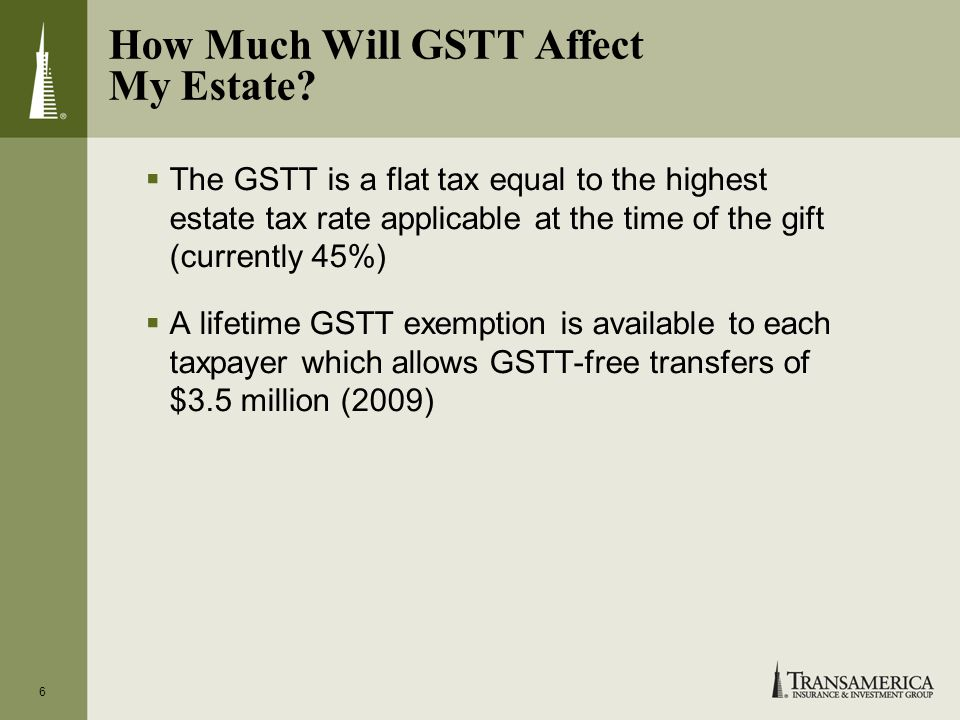 6 How Much Will GSTT Affect My Estate.