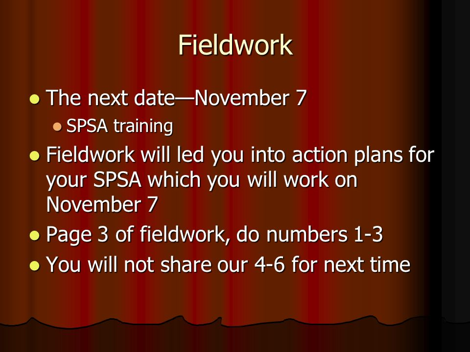 Fieldwork The next dateNovember 7 The next dateNovember 7 SPSA training SPSA training Fieldwork will led you into action plans for your SPSA which you