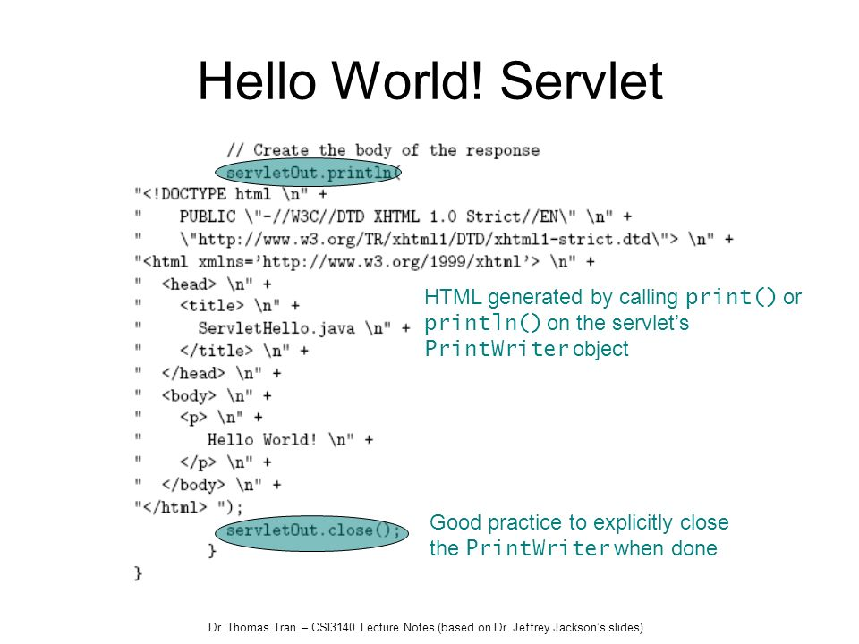 Dr. Thomas Tran – CSI3140 Lecture Notes (based on Dr. Jeffrey Jacksons slides) Hello World! Servlet HTML generated by calling print() or println() on