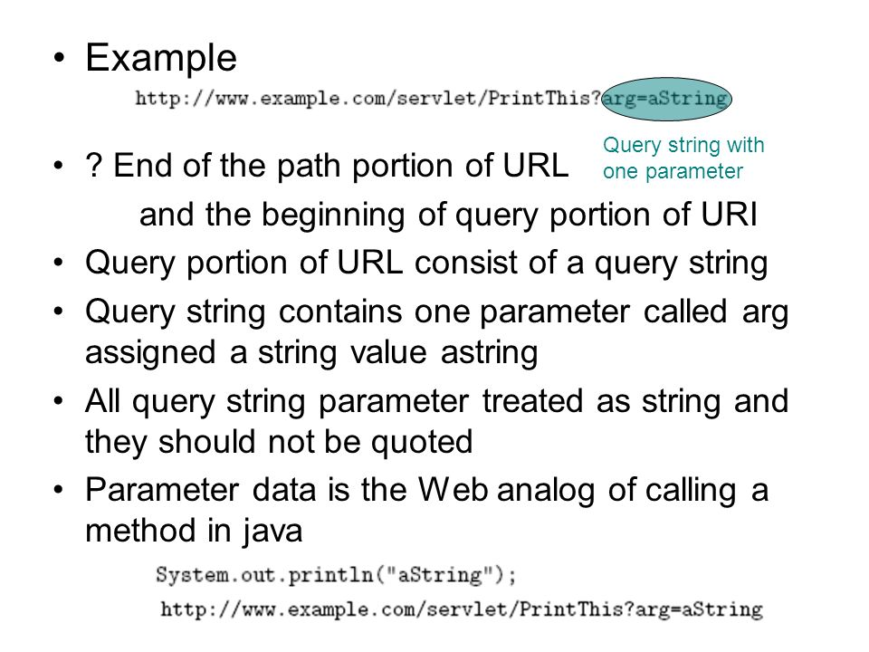 Example ? End of the path portion of URL and the beginning of query portion of URI Query portion of URL consist of a query string Query string contain