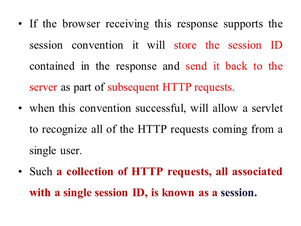 If the browser receiving this response supports the session convention it will store the session ID contained in the response and send it back to the