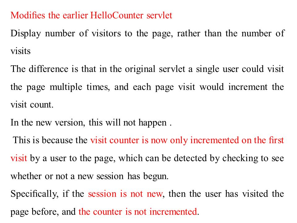 Modies the earlier HelloCounter servlet Display number of visitors to the page, rather than the number of visits The difference is that in the origina