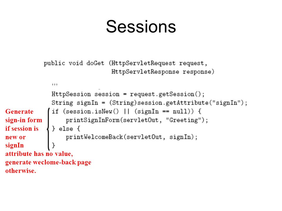 Sessions,,, Generate sign-in form if session is new or signIn attribute has no value, generate weclome-back page otherwise.