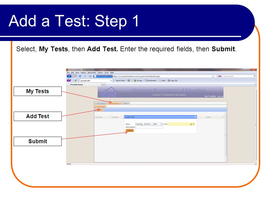 Add a Test: Step 1 Select, My Tests, then Add Test. Enter the required fields, then Submit. My Tests Add Test Submit