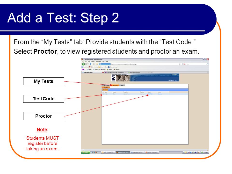 Add a Test: Step 2 From the My Tests tab: Provide students with the Test Code. Select Proctor, to view registered students and proctor an exam. My Tes