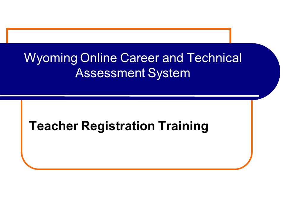Wyoming Online Career and Technical Assessment System Teacher Registration Training