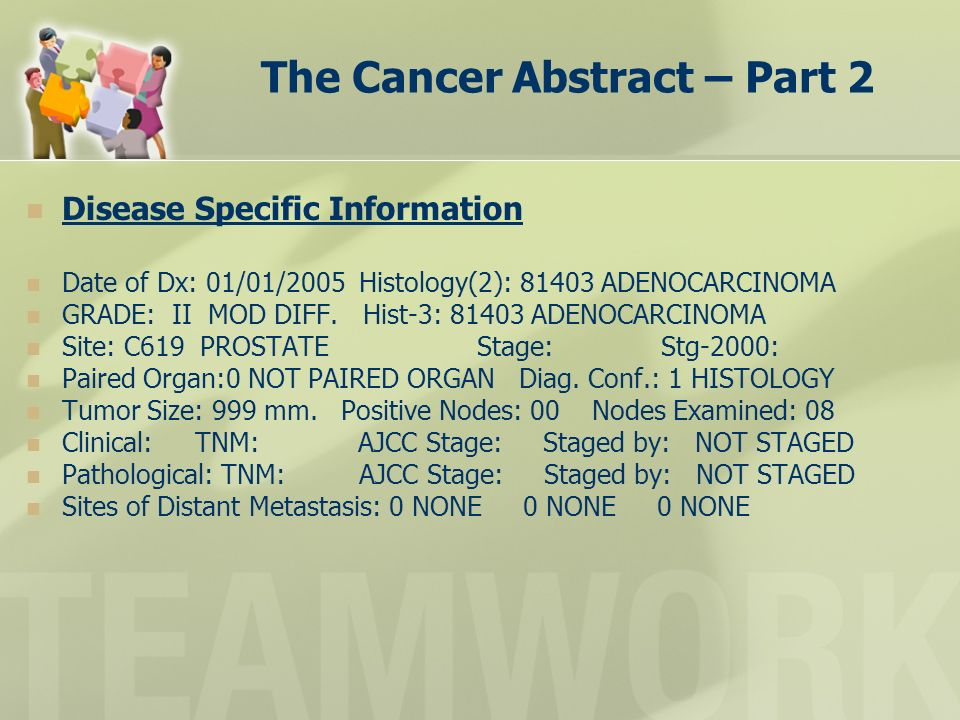 The Cancer Abstract – Part 2 Disease Specific Information Date of Dx: 01/01/2005 Histology(2): 81403 ADENOCARCINOMA GRADE: II MOD DIFF. Hist-3: 81403