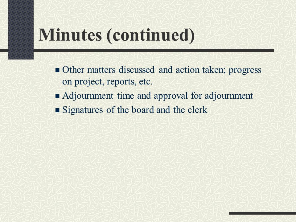 Minutes Corrections to the minutes must be formally noted in the following meetings minutes and not be hand written corrections. Minutes should includ