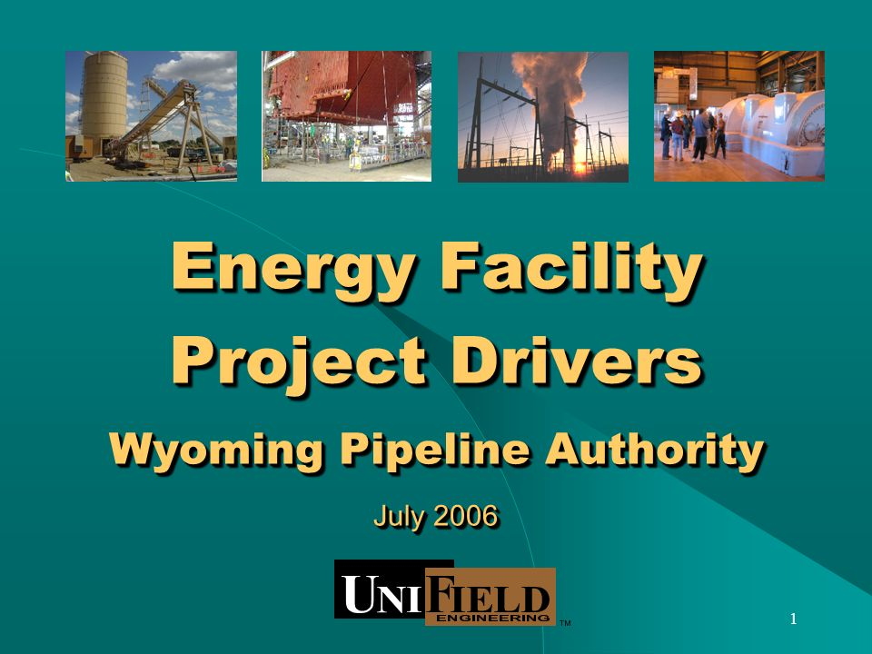 1 Energy Facility Project Drivers Wyoming Pipeline Authority July 2006
