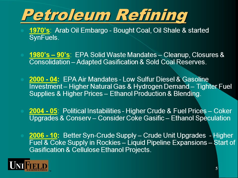 5 Petroleum Refining 1970s: Arab Oil Embargo - Bought Coal, Oil Shale & started SynFuels.