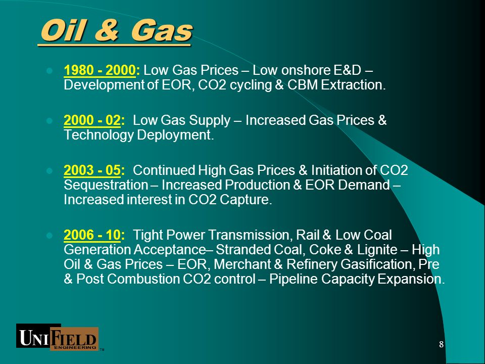 8 Oil & Gas 1980 - 2000: Low Gas Prices – Low onshore E&D – Development of EOR, CO2 cycling & CBM Extraction.
