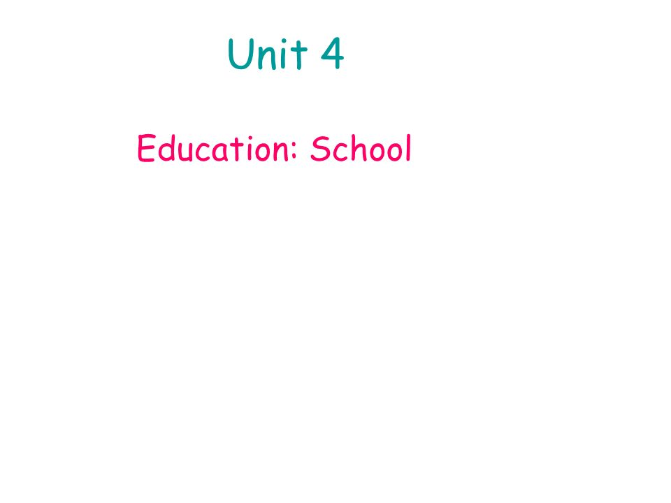 Unit 4 Education: School