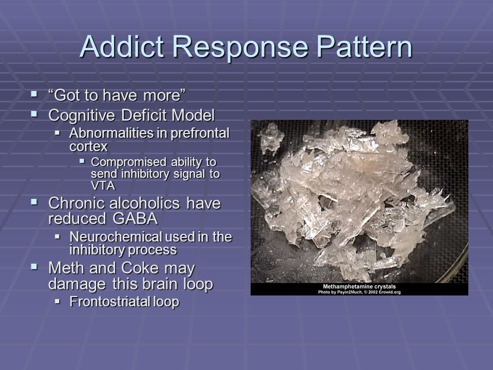 Addict Response Pattern Got to have more Got to have more Cognitive Deficit Model Cognitive Deficit Model Abnormalities in prefrontal cortex Abnormali