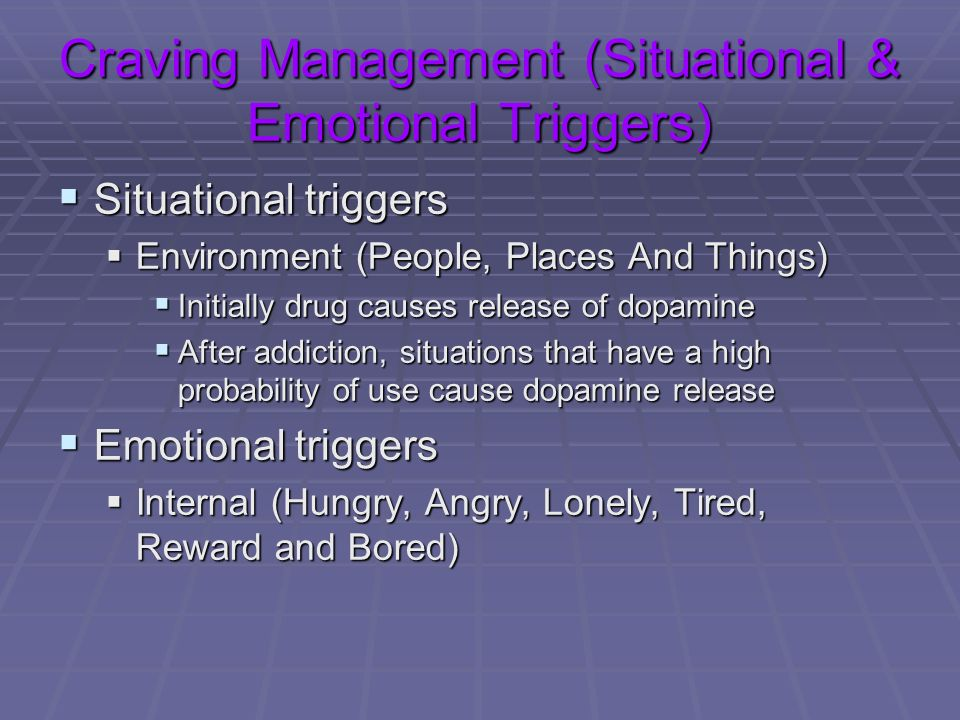 Craving Management (Situational & Emotional Triggers) Situational triggers Situational triggers Environment (People, Places And Things) Environment (P