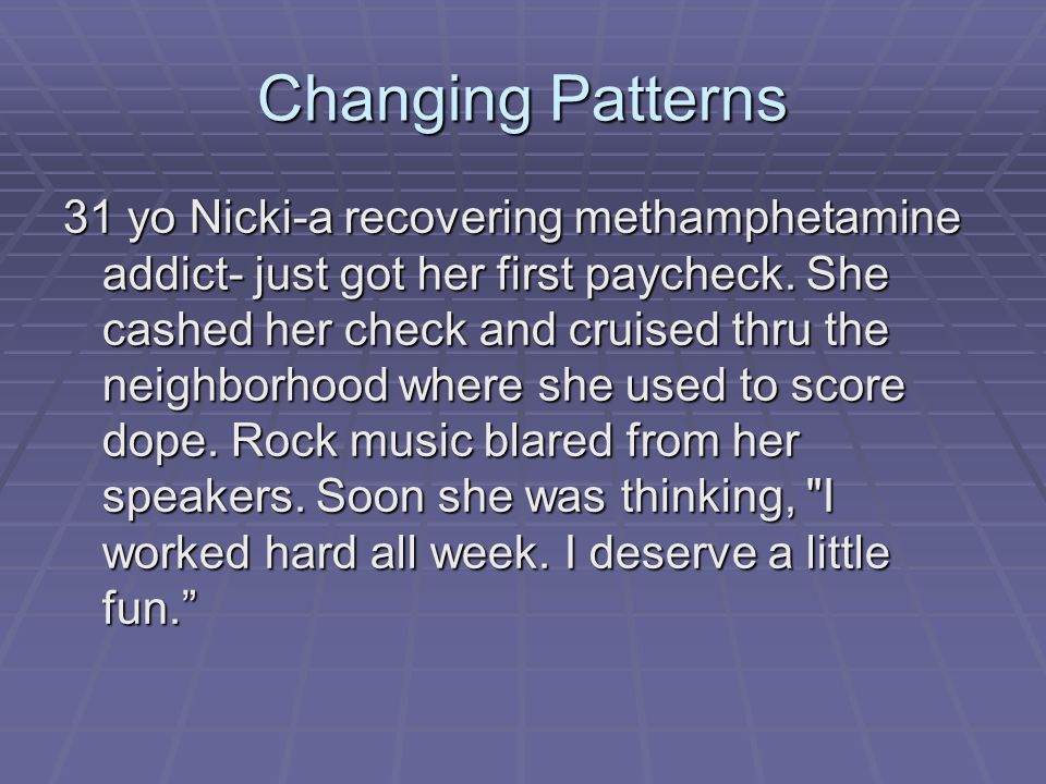 Changing Patterns 31 yo Nicki-a recovering methamphetamine addict- just got her first paycheck. She cashed her check and cruised thru the neighborhood