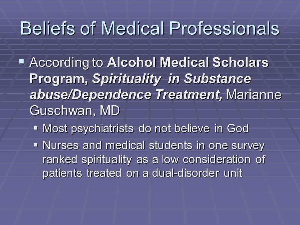 Beliefs of Medical Professionals According to Alcohol Medical Scholars Program, Spirituality in Substance abuse/Dependence Treatment, Marianne Guschwa