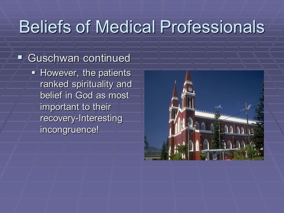 Beliefs of Medical Professionals Guschwan continued Guschwan continued However, the patients ranked spirituality and belief in God as most important t