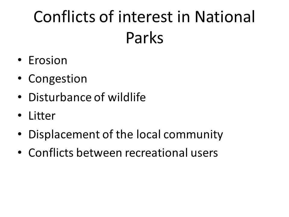 Conflicts of interest in National Parks Erosion Congestion Disturbance of wildlife Litter Displacement of the local community Conflicts between recreational users