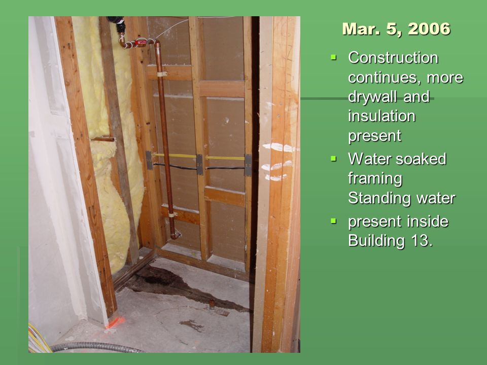 Mar. 5, 2006 Construction continues, more drywall and insulation present Construction continues, more drywall and insulation present Water soaked fram