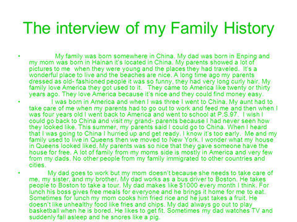 The interview of my Family History My family was born somewhere in China.