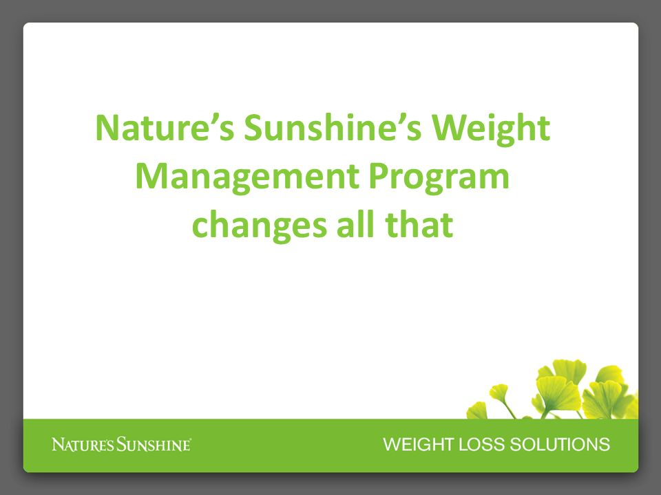 Natures Sunshines Weight Management Program changes all that