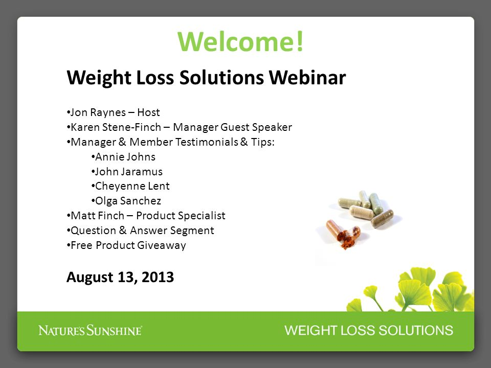 Welcome! Weight Loss Solutions Webinar Jon Raynes Karen Stene-Finch Matt Finch August 13, 2013 Welcome! Weight Loss Solutions Webinar Jon Raynes – Hos