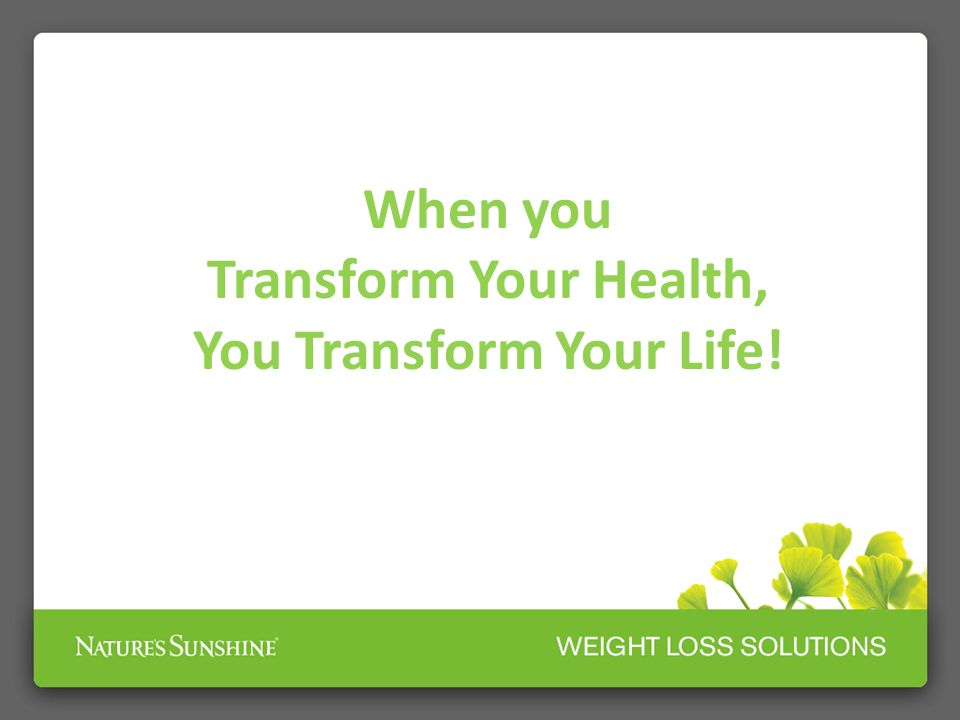 When you Transform Your Health, You Transform Your Life!