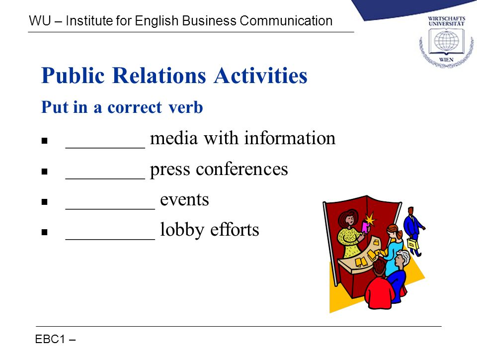 EBC1 – WU – Institute for English Business Communication Public Relations Activities Put in a correct verb n ________ media with information n _______