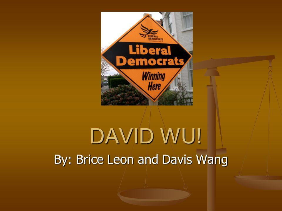 DAVID WU! By: Brice Leon and Davis Wang
