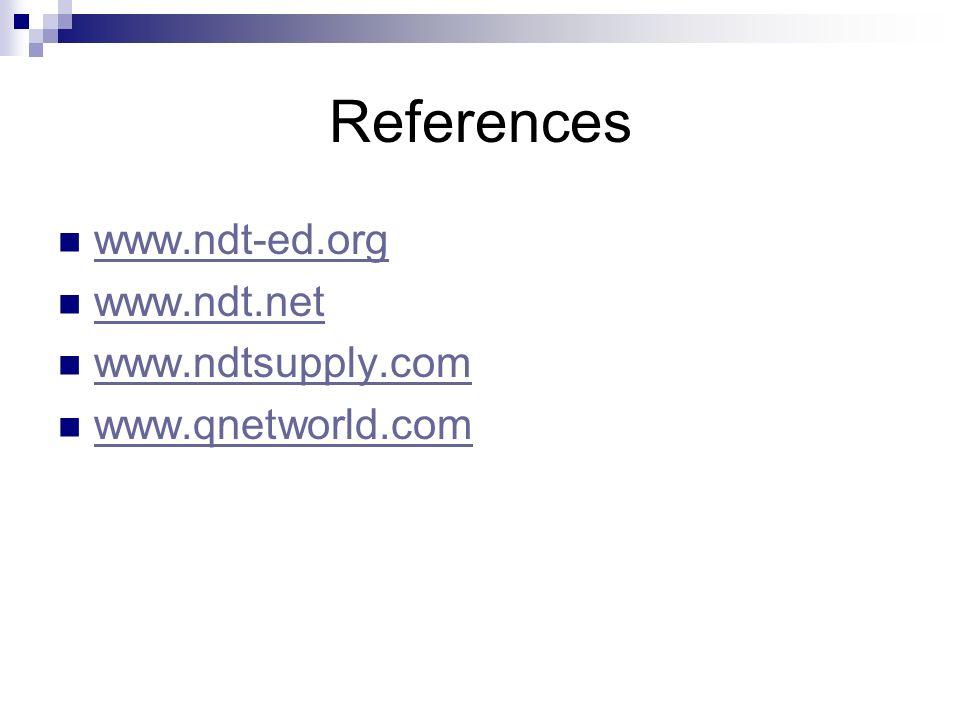 References www.ndt-ed.org www.ndt.net www.ndtsupply.com www.qnetworld.com