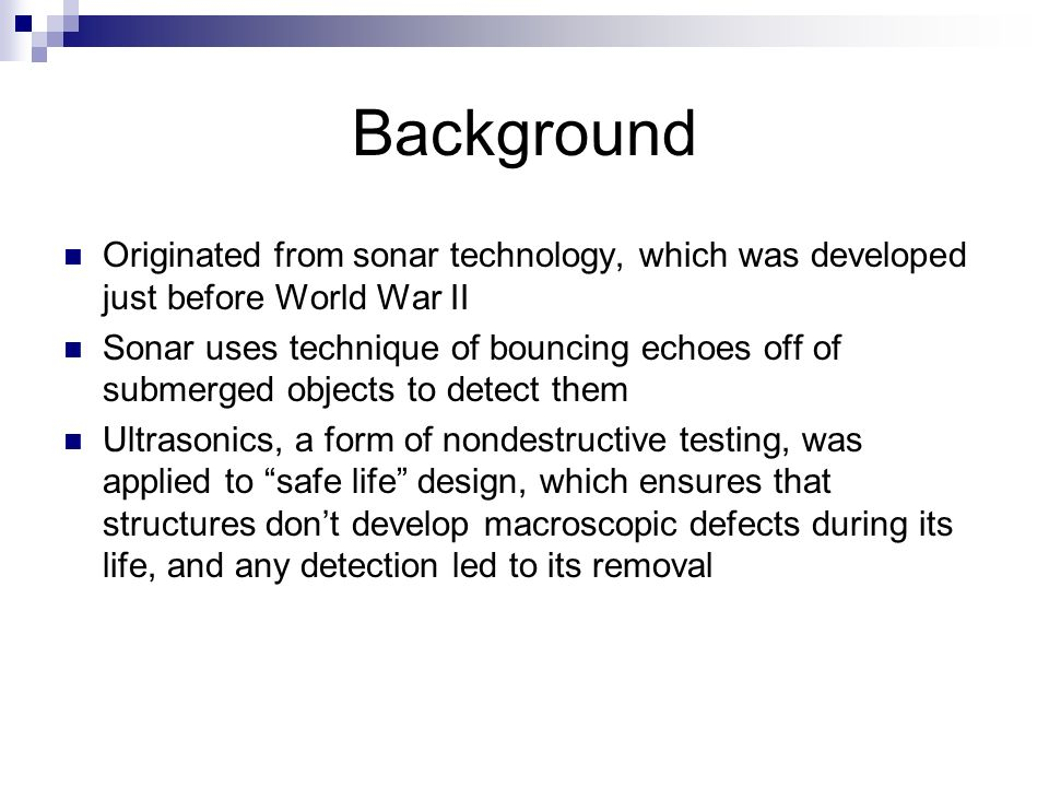 Background Originated from sonar technology, which was developed just before World War II Sonar uses technique of bouncing echoes off of submerged obj