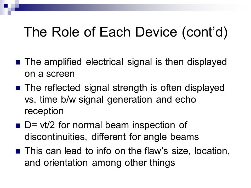 The Role of Each Device (contd) The amplified electrical signal is then displayed on a screen The reflected signal strength is often displayed vs. tim