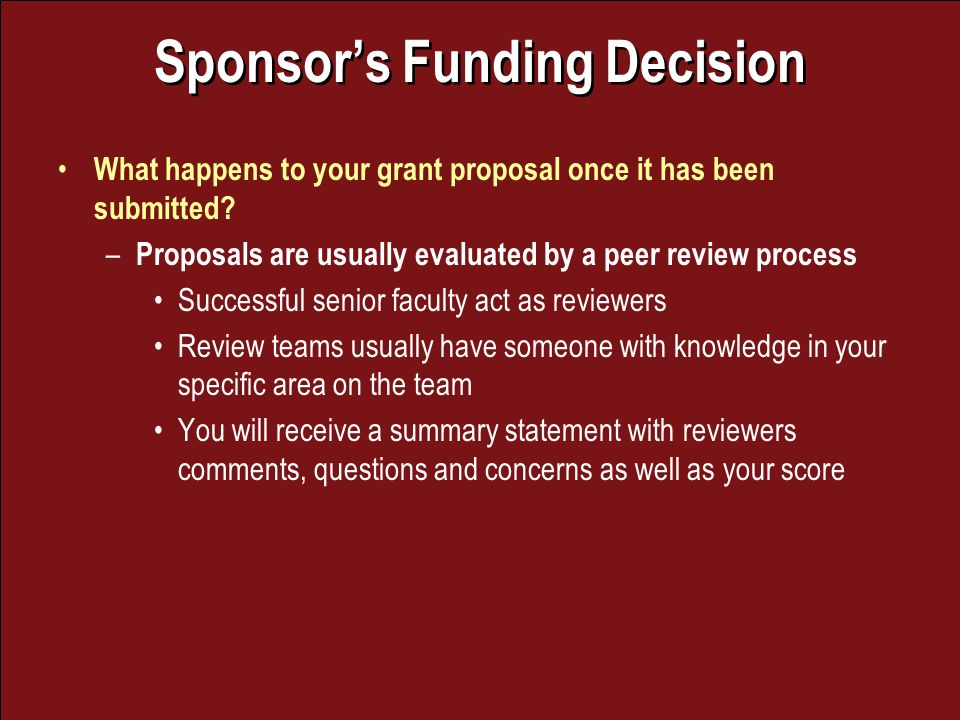 Sponsors Funding Decision What happens to your grant proposal once it has been submitted.