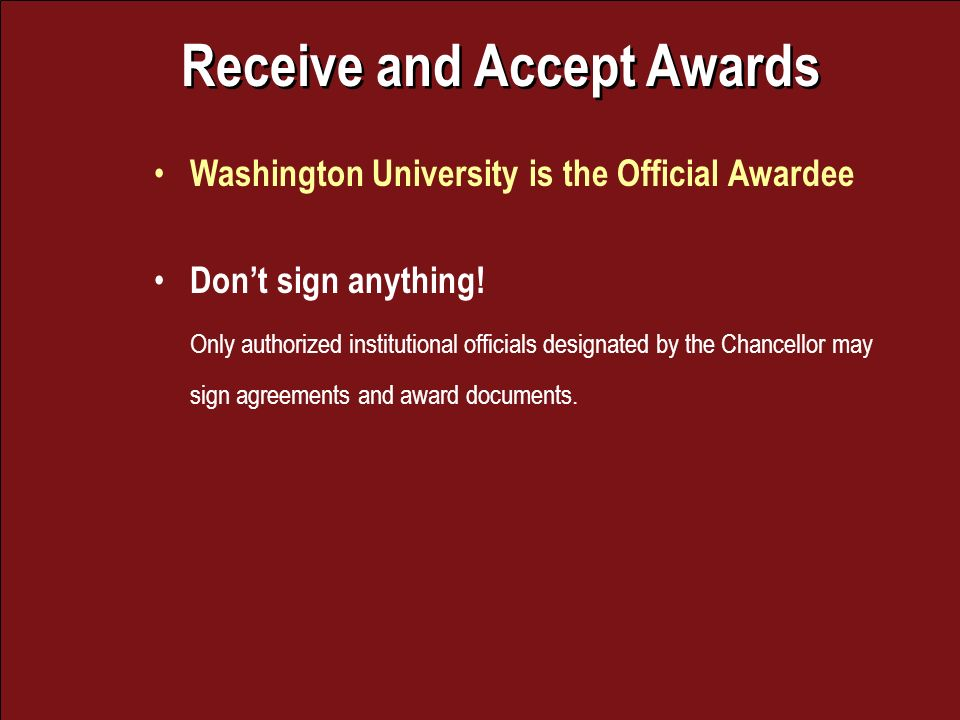 Receive and Accept Awards Washington University is the Official Awardee Dont sign anything.