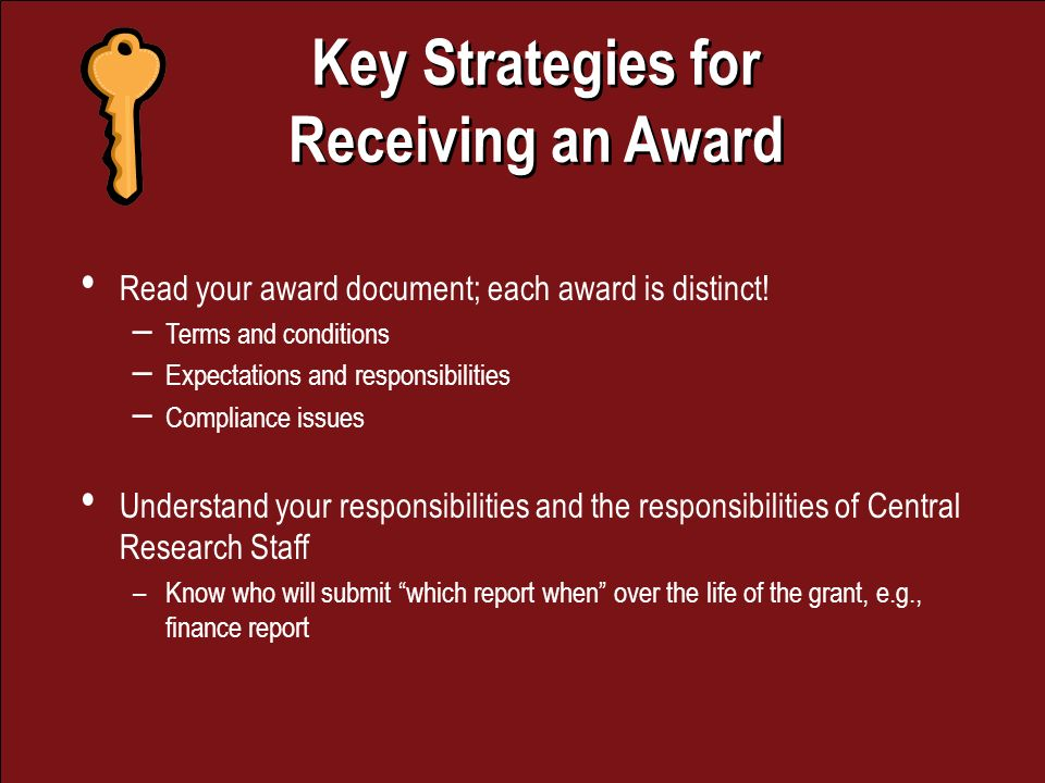 Key Strategies for Receiving an Award Key Strategies for Receiving an Award Read your award document; each award is distinct.
