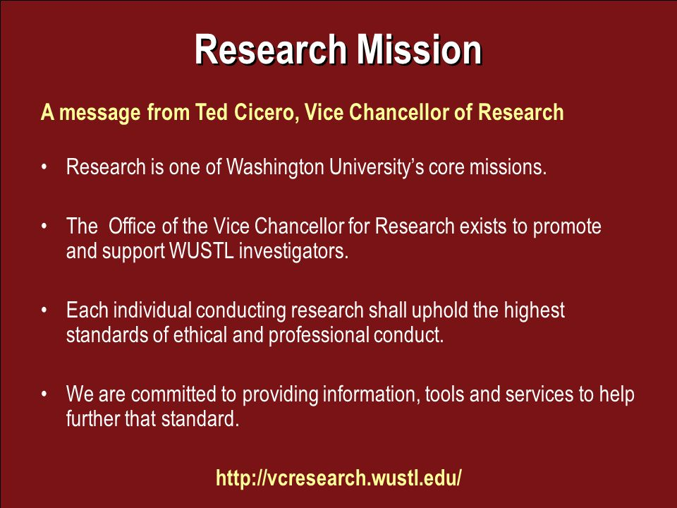 Research Mission A message from Ted Cicero, Vice Chancellor of Research Research is one of Washington Universitys core missions.