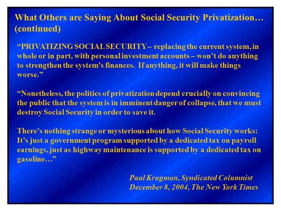What Others are Saying About Social Security Privatization… (continued) PRIVATIZING SOCIAL SECURITY – replacing the current system, in whole or in par