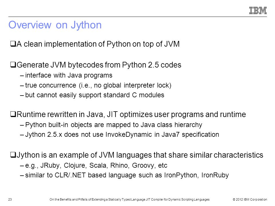 © 2012 IBM Corporation23On the Benefits and Pitfalls of Extending a Statically Typed Language JIT Compiler for Dynamic Scripting Languages Overview on