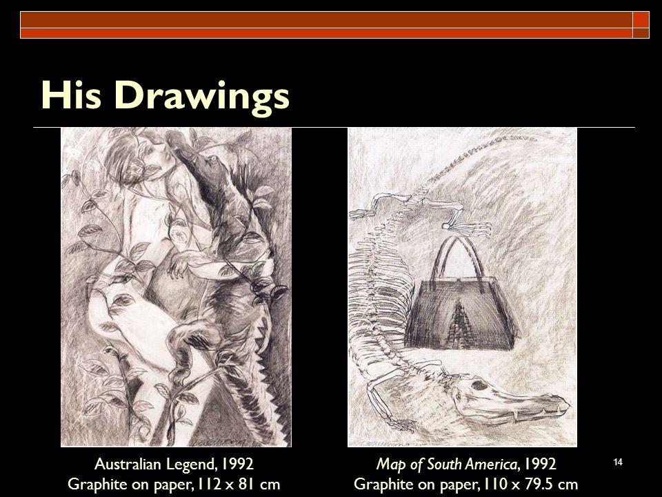 14 Australian Legend, 1992 Graphite on paper, 112 x 81 cm Map of South America, 1992 Graphite on paper, 110 x 79.5 cm His Drawings
