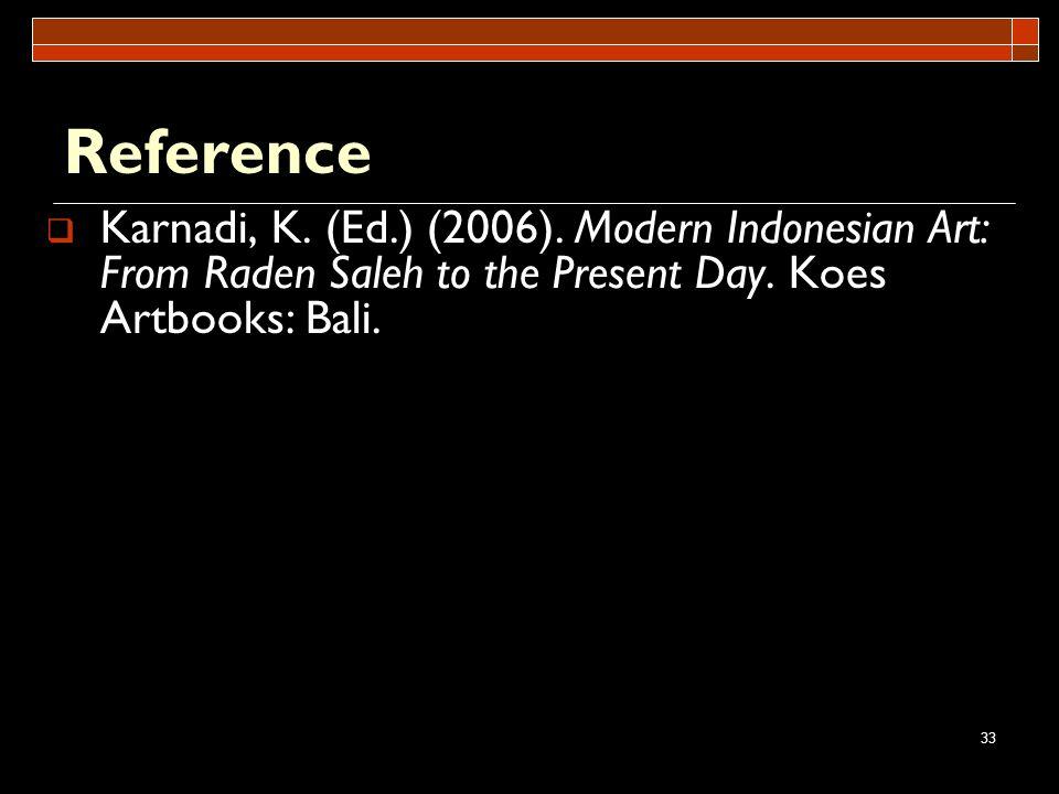 33 Reference Karnadi, K. (Ed.) (2006). Modern Indonesian Art: From Raden Saleh to the Present Day. Koes Artbooks: Bali.