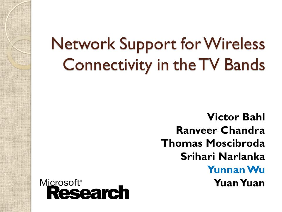 $ Network Support for Wireless Connectivity in the TV Bands Victor Bahl Ranveer Chandra Thomas Moscibroda Srihari Narlanka Yunnan Wu Yuan