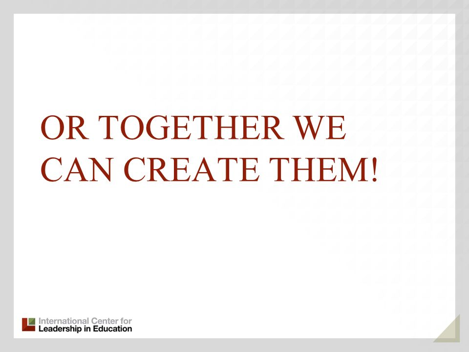 OR TOGETHER WE CAN CREATE THEM!