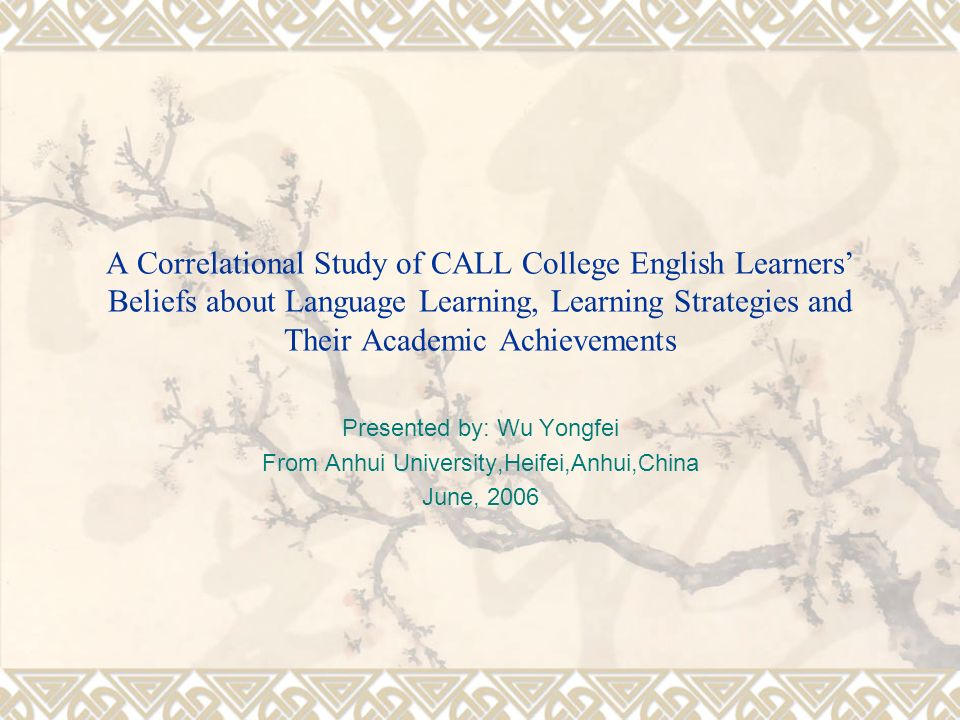 A Correlational Study of CALL College English Learners Beliefs about Language Learning, Learning Strategies and Their Academic Achievements Presented