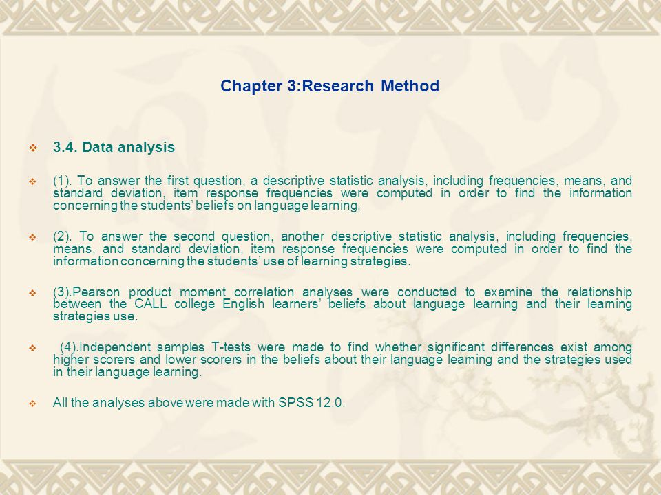 Chapter 3:Research Method 3.4. Data analysis (1). To answer the first question, a descriptive statistic analysis, including frequencies, means, and st