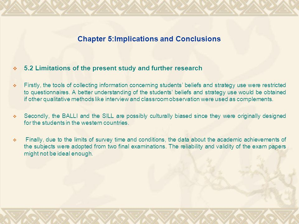 Chapter 5:Implications and Conclusions 5.2 Limitations of the present study and further research Firstly, the tools of collecting information concerni