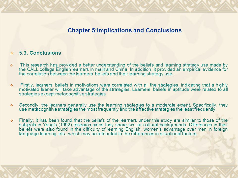 Chapter 5:Implications and Conclusions 5.3. Conclusions This research has provided a better understanding of the beliefs and learning strategy use mad